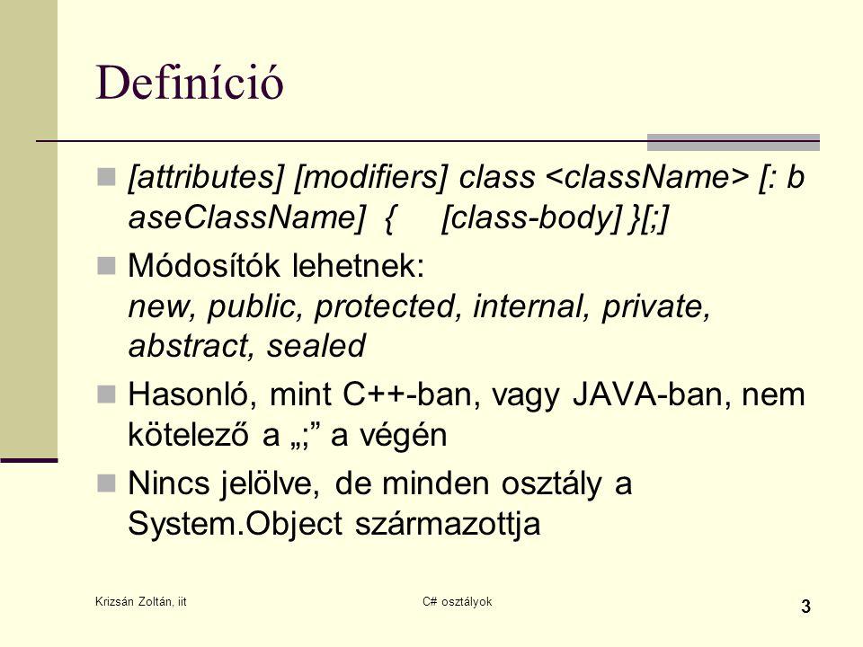 Definíció [attributes] [modifiers] class <className> [: baseClassName] { [class-body] }[;]